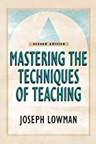 Mastering the Techniques of Teaching by…