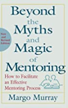 Beyond the Myths and Magic of Mentoring: How…