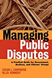 Kennedy, William J.: Managing Public Disputes: A Practical Guide for Professionals in Government, Business, and Citizens' Groups