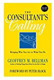 Bellman, Geoffrey M.: The Consultant&#39;s Calling: Bringing Who You Are to What You Do