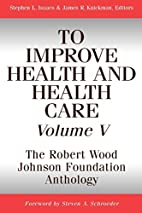 To Improve Health and Health Care Vol. V by…
