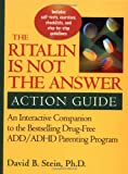 Stein, David B.: Ritalin Is Not the Answer Action Guide: An Interactive Companion to the Best-Selling Drug-Free Add/Adhd Parenting Program
