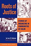 Salomon, Larry R.: Roots of Justice: Stories of Organizing in Communities of Color