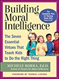 Borba, Michele: Building Moral Intelligence: The Seven Essential Virtues That Teach Kids to Do the Right Thing