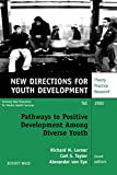 Richard M. Lerner: Pathways to Positive Development Among Diverse Youth: New Directions for Youth Development, No. 95