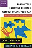 Carol Weisman: Losing Your Executive Director Without Losing Your Way: The Nonprofit's Guide to Executive Turnover