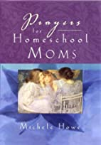 Prayers for Homeschool Moms by Michele Howe