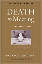 Death by Meeting: A Leadership Fable...About…