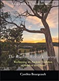 Bourgeault, Cynthia: The Wisdom Way of Knowing: Reclaiming an Ancient Tradition to Awaken the Heart