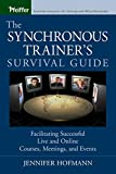 Hofmann, Jennifer: The Synchronous Trainer's Survival Guide: Facilitating Successful Live and Online Courses, Meetings, and Events