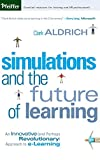 Aldrich, Clark: Simulations and the Future of Learning: An Innovative (And Perhaps Revolutionary) Approach to E-Learning