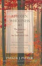 A hidden wholeness : the journey toward an…