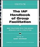 The IAF Handbook of Group Facilitation: Best…