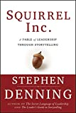 Denning, Steve: Squirrel Inc.: A Fable of Leadership Through Storytelling