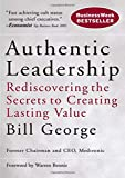 Bill George: Authentic Leadership: Rediscovering the Secrets to Creating Lasting Value