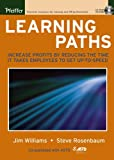 Williams, Jim: Learning Paths: Increase Profits by Reducing the Time It Takes Employees to Get Up-to-Speed