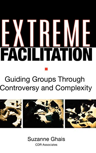 extreme-facilitation-guiding-groups-through-controversy-and-complexity
