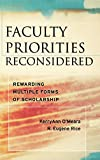 Faculty Priorities Reconsidered Rewarding Multiple Forms of Scholarship