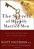 Digeronimo, Theresa Foy: The Secrets of Happily Married Men: Eight Ways to Win Your Wife&#39;s Heart Forever