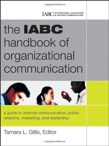 the-iabc-handbook-of-organizational-communication-a-guide-to-internal-communication-public-relations-marketing-and-leadership-j-b-international-association-of-business-communicators
