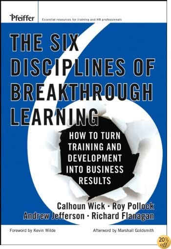 The Six Disciplines of Breakthrough Learning: How to Turn Training and Development Into Business Results