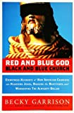 Garrison, Becky: Red And Blue God, Black And Blue Church: Eyewitness Accounts of How American Churches Are Hijacking Jesus, Bagging the Beatitudes, And Worshipping the Almighty Dollar
