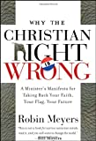 Meyers, Robin: Why the Christian Right Is Wrong: A Minister's Manifesto for Taking Back Your Faith, Your Flag, Your Future