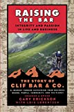 Gary Erickson: Raising the Bar: Integrity and Passion in Life and Business: The Story of Clif Bar Inc.