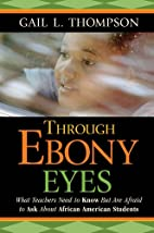 Through Ebony Eyes: What Teachers Need to…