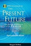 McNeal, Reggie: Participant's Guide to the DVD Collection for The Present Future: Six Tough Questions for the Church