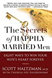 Haltzman, Scott: The Secrets of Happily Married Men: Eight Ways to Win Your Wife's Heart Forever