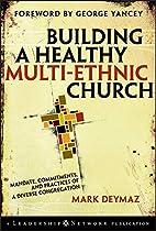 Building a Healthy Multi-ethnic Church:…