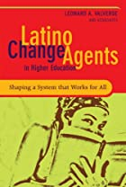 Latino Change Agents in Higher Education:…