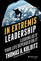 In Extremis Leadership: Leading As If Your…