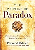 Palmer, Parker J.: The Promise of Paradox: A Celebration of Contradictions in the Christian Life