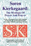 Kierkegaard, Sren: Soren Kierkegaard: The Mystique of Prayer and Pray-Er  Prayers of Kierkegaard Never Before Translated into English