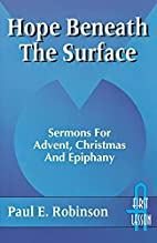 Hope Beneath The Surface by Paul E. Robinson