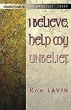 I Believe; Help My Unbelief (Another Look…