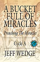 A Bucket Full Of Miracles by Jeff Wedge