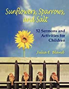 Sunflowers, Sparrows, And Salt by Julia E.…