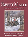 Martin, Rux: Sweet Maple: Life, Lore & Recipes from the Sugarbush