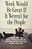 Ronna Lichtenberg: Work Would Be Great If It Weren't for the People: Ronna and Her Evil Twin's Guide to Making Office Politics Work for You
