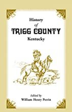 History of Trigg County, Kentucky by William…