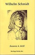 Wilhelm Schmidt by Susanne A. Kohl