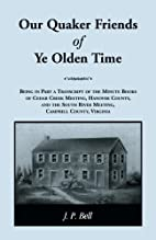 Our Quaker Friends of Ye Olden Time: Being…