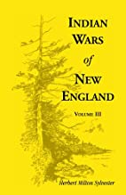 Indian Wars of New England, Volume III by…