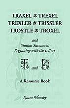 Traxel, Trexel, Trexler, Trissler, Trostle,…