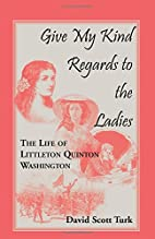 Give My Regards to the Ladies: The Life of…