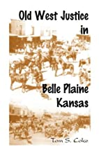 Old West Justice in Belle Plaine, Kansas by…