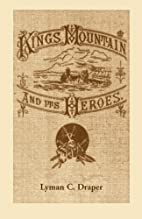 Kings Mountain and its Heroes: History of…